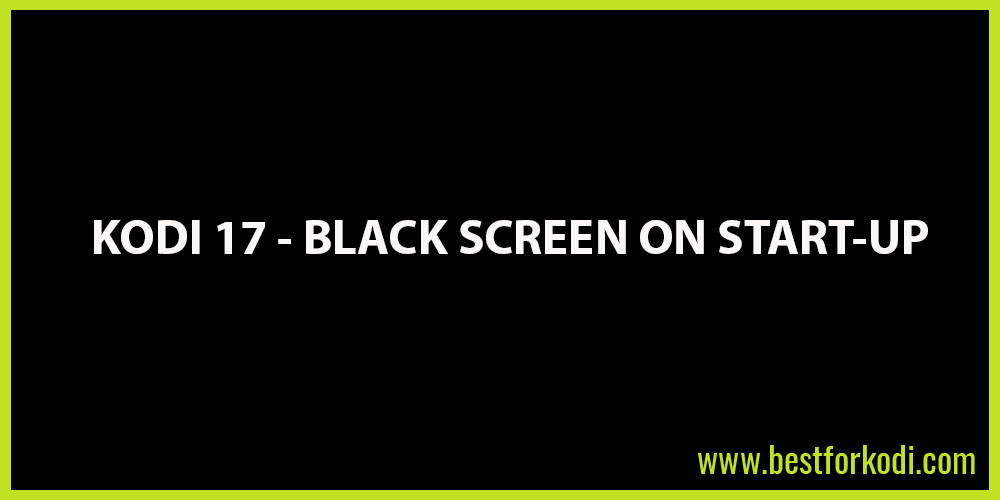 Black Screen on Kodi 17 Krypton How to Fix