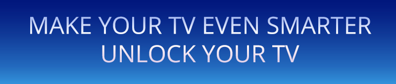 UNLOCK YOUR TV