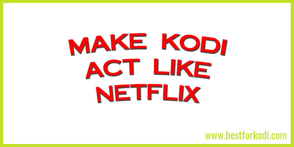 Make Kodi act like Netflix