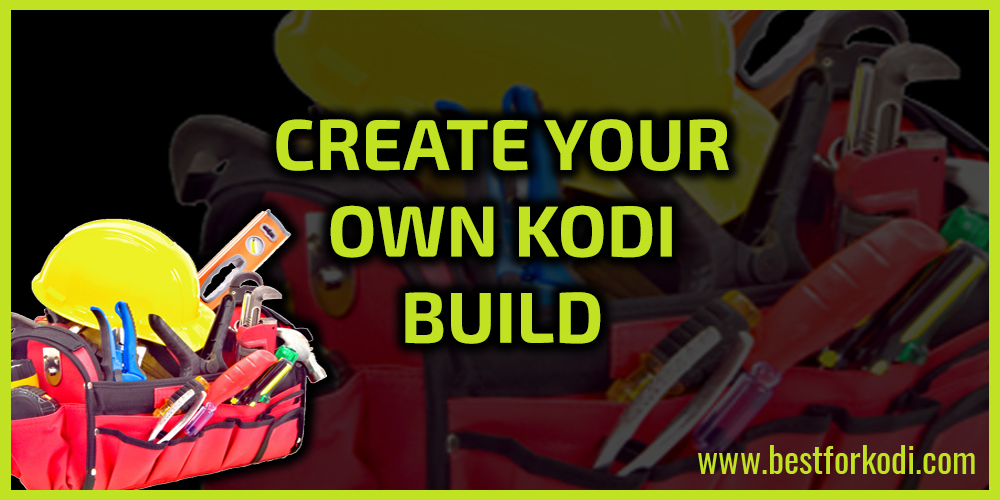 Creating Your Own Kodi Build