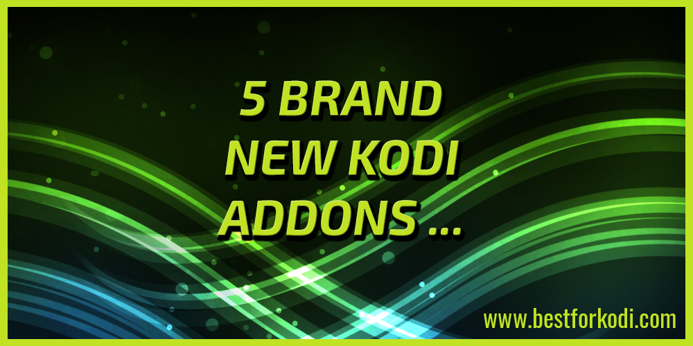 Top 5 Brand New Kodi Addons January 2018