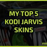My Top 5 Kodi Jarvis Skins