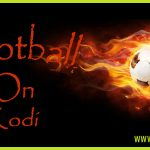Upcoming Football on Kodi – Where to watch the games