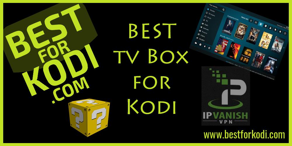 Best for Kodi - Best Tv Box for Kodi 2017