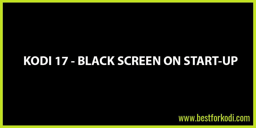Black Screen on Kodi 17 Krypton How to Fix